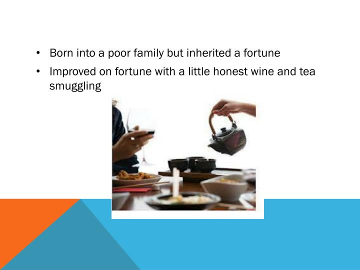 Born into a poor family but inherited a fortune