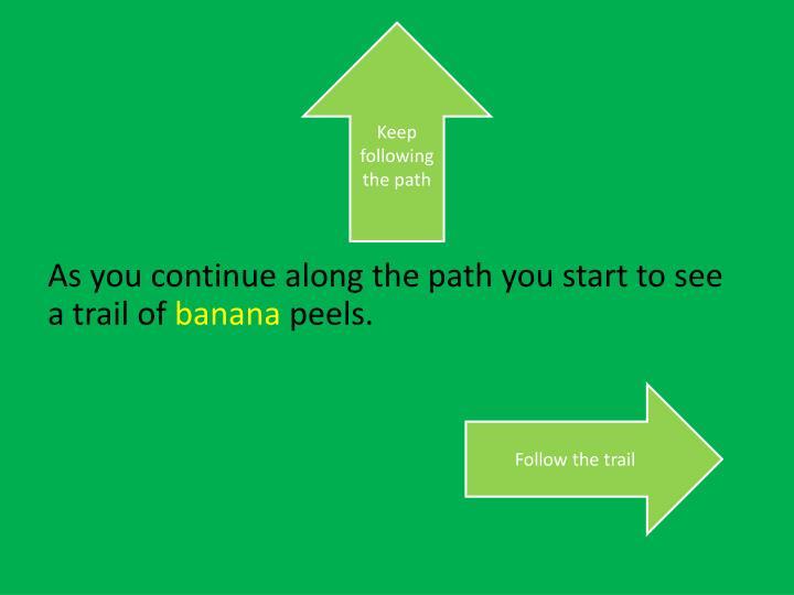 Keep following the path