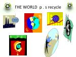 the world p s recycle
