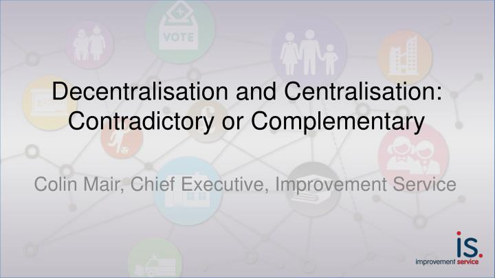 decentralisation and centralisation contradictory or complementary n.