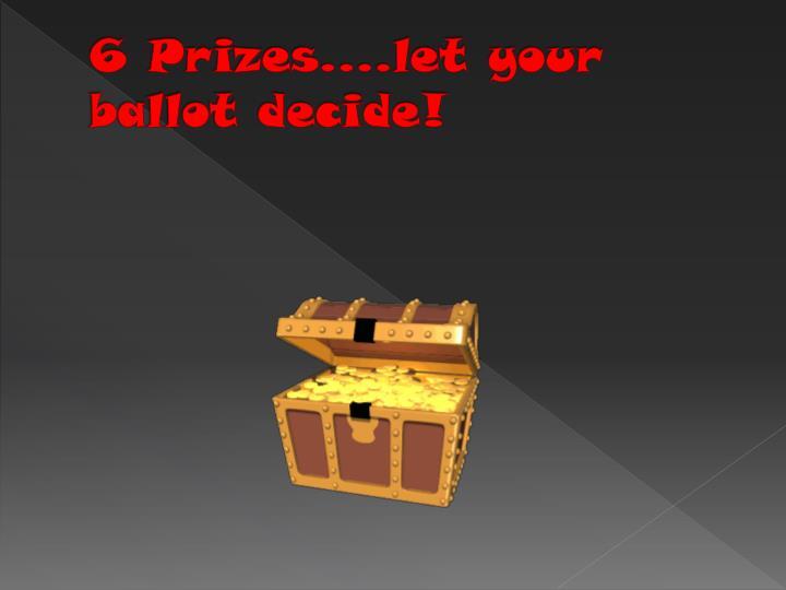 6 Prizes….let your ballot decide!