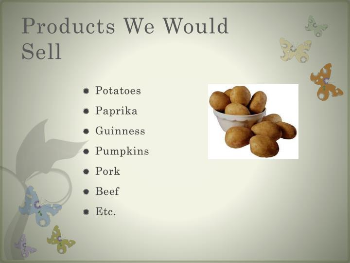 Products we would sell