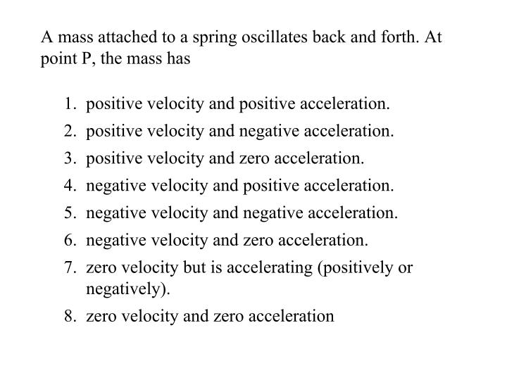 A mass attached to a spring oscillates back and forth. At point P, the mass has