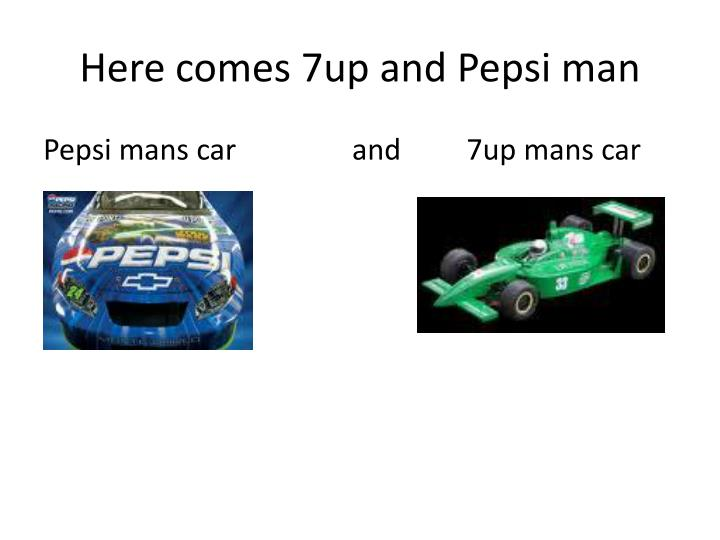 Here comes 7up and pepsi man