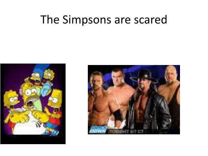 The Simpsons are scared