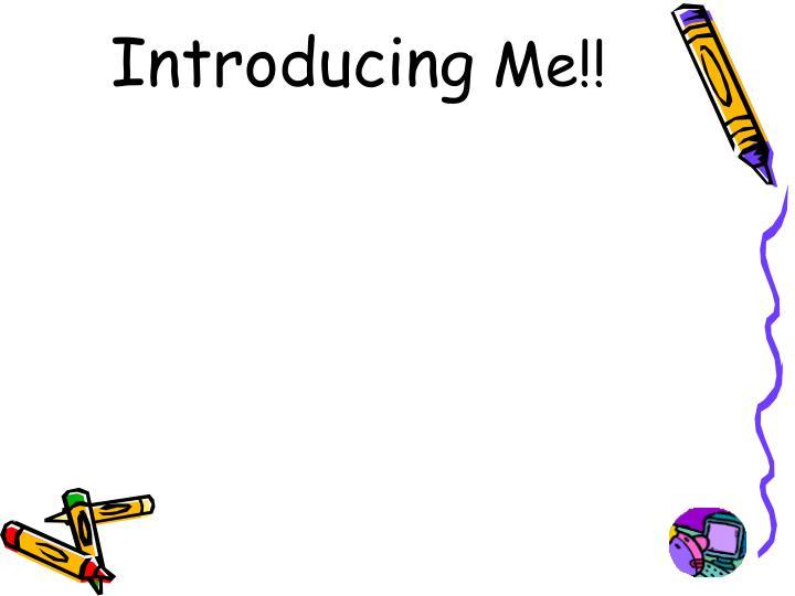 Introducing me