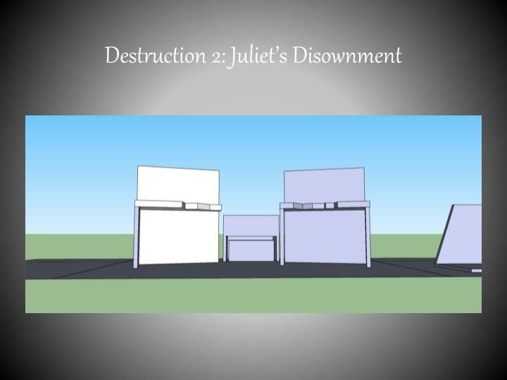 Destruction 2: Juliet's Disownment