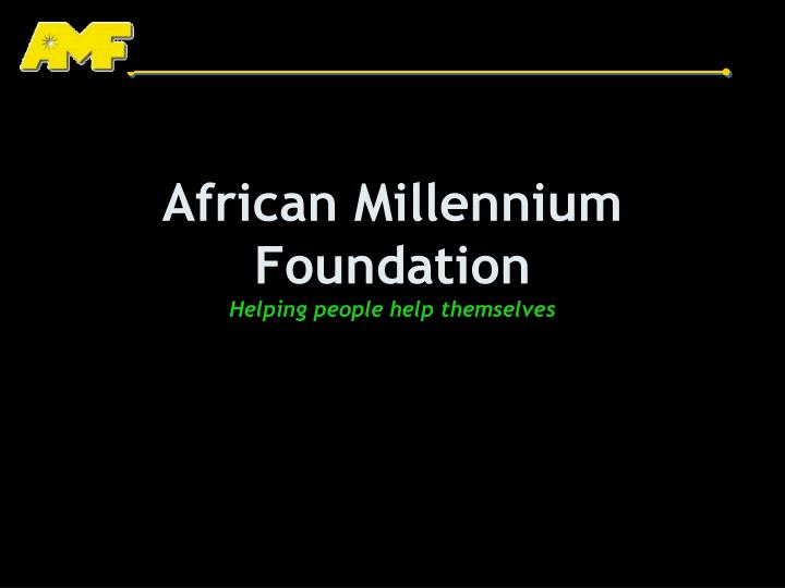 african millennium foundation helping people help themselves n.