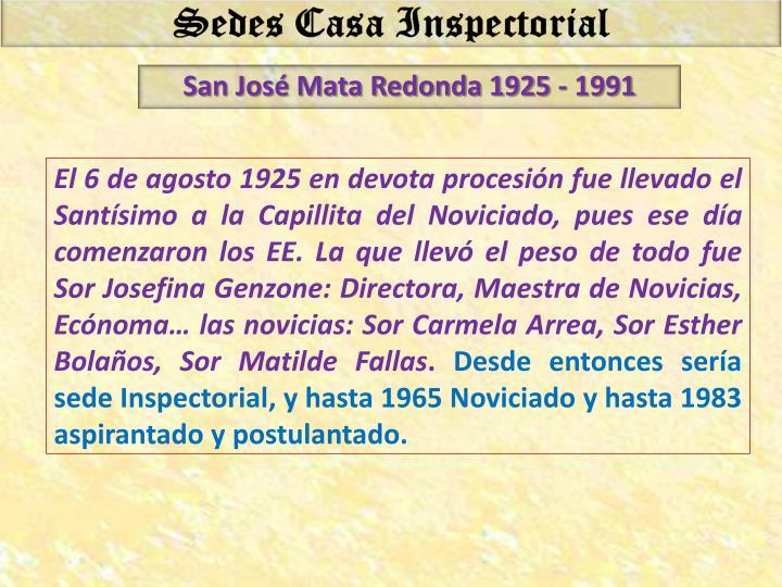 El 6 de agosto 1925 en devota procesión fue llevado el Santísimo a la Capillita del Noviciado, pues ese día comenzaron los EE. La que llevó el peso de todo fue Sor Josefina
