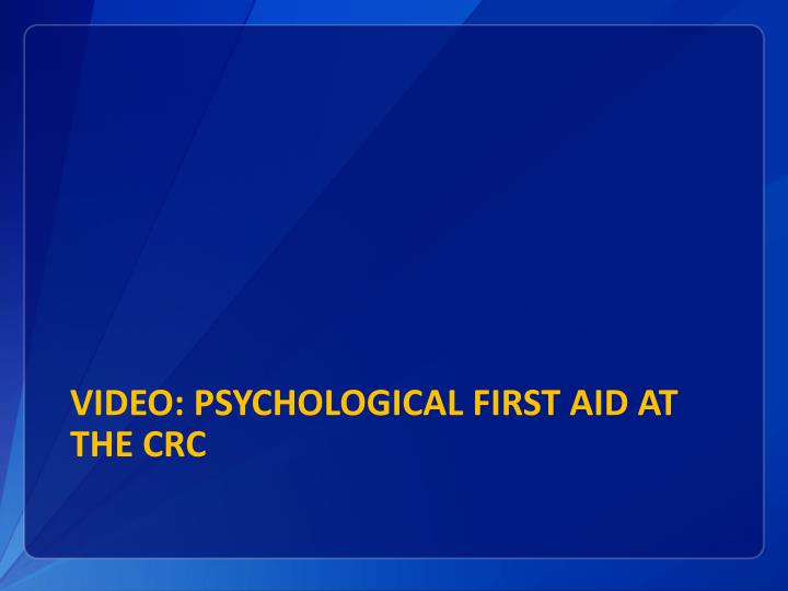 Video: Psychological First aid at the CRC