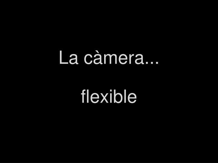 La càmera...