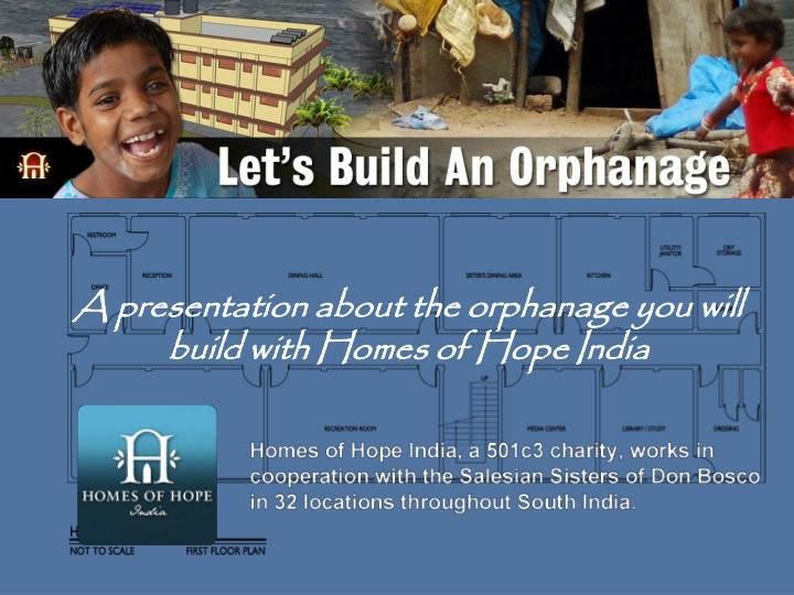 a presentation about the orphanage you will build with homes of hope india n.