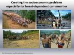 creating the socioeconomic problems especially for forest dependent communities