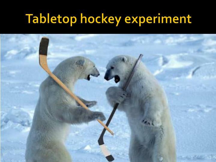Tabletop hockey experiment