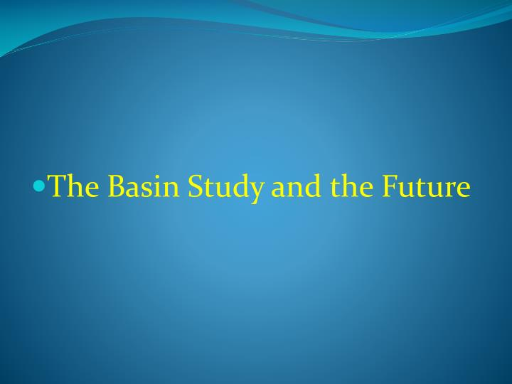 The Basin Study and the Future
