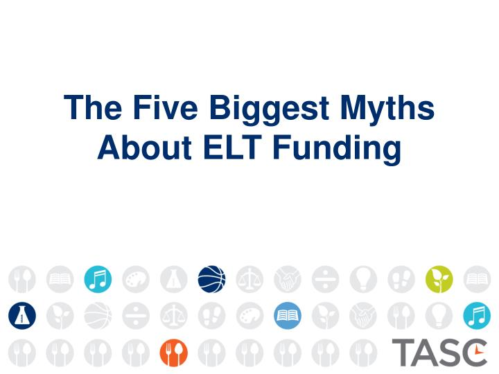 the five biggest myths about elt funding n.