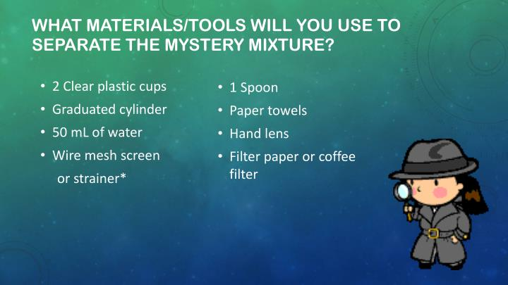 What materials tools will you use to separate the mystery mixture
