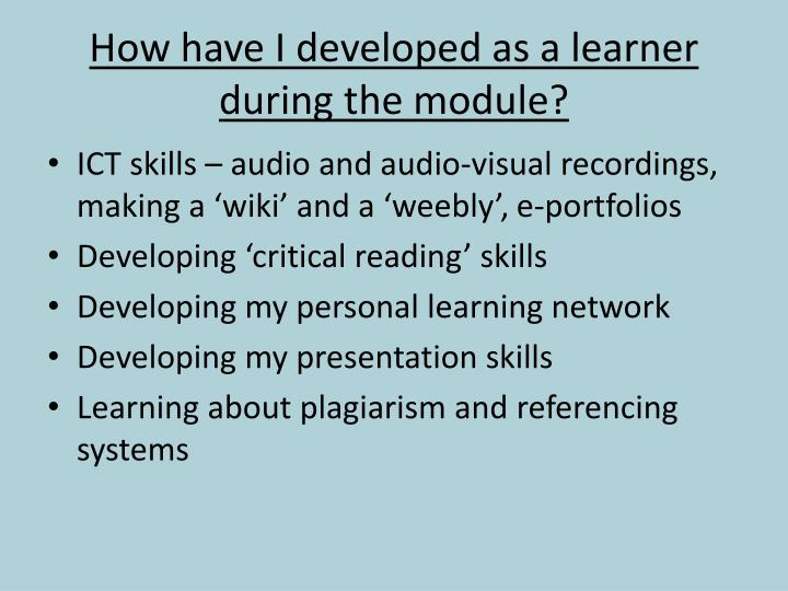 How have i developed as a learner during the module