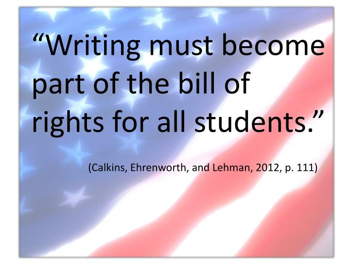 """""""Writing must become part of the bill of rights for all students."""""""