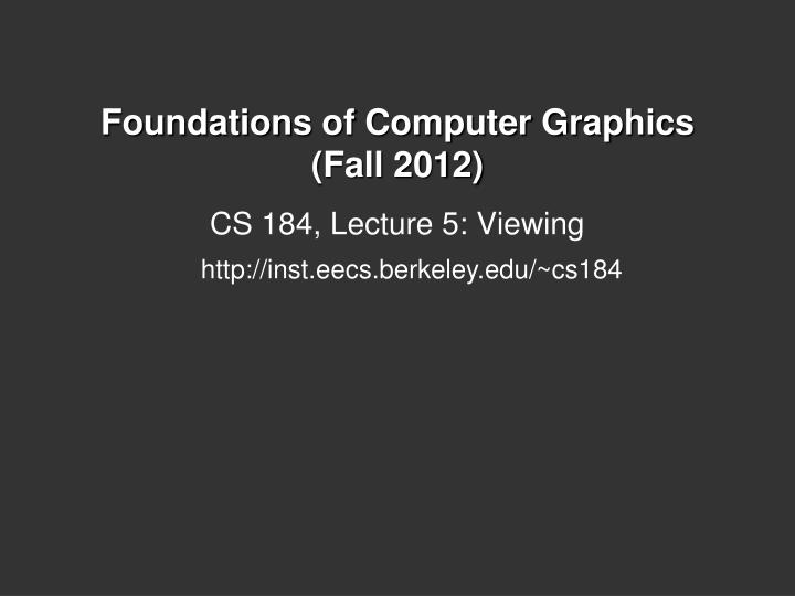 Foundations of computer graphics fall 2012