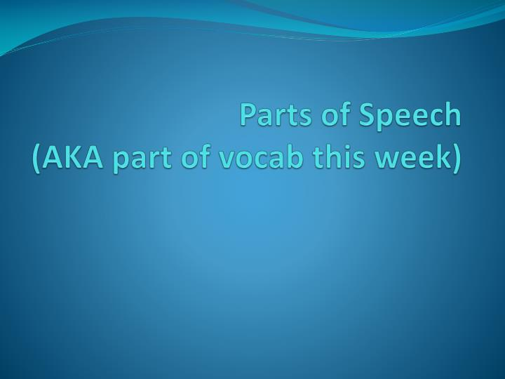 parts of speech aka part of vocab this week