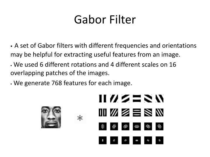 A set of Gabor filters with different frequencies and orientations may be helpful for extracting useful features from an image.