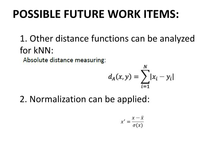 1. Other distance functions can be analyzed for kNN: