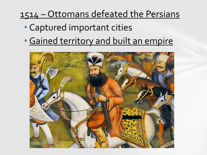 1514 – Ottomans defeated the Persians