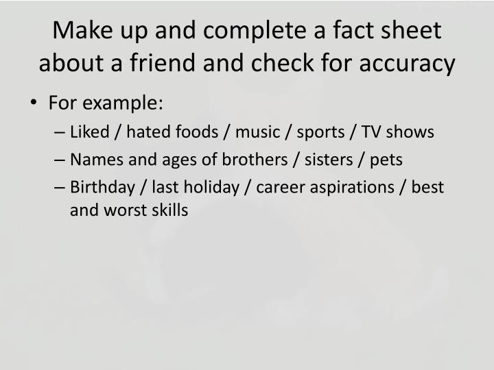 Make up and complete a fact sheet about a friend and check for accuracy