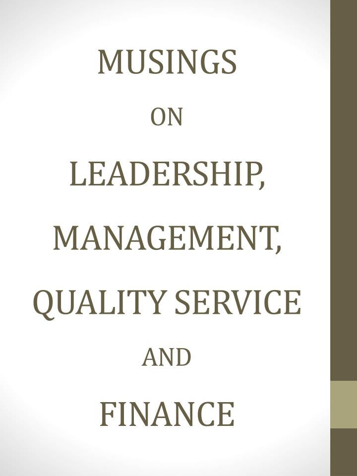 musings on leadership management quality service and finance n.