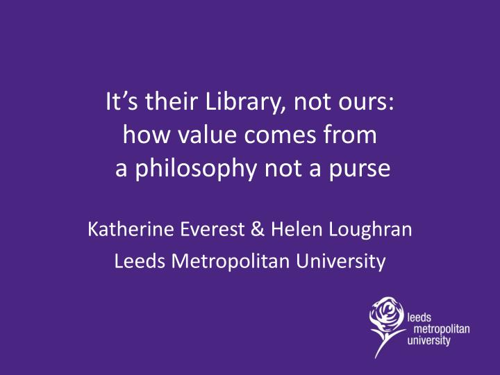 it s their library not ours how value comes from a philosophy not a purse n.