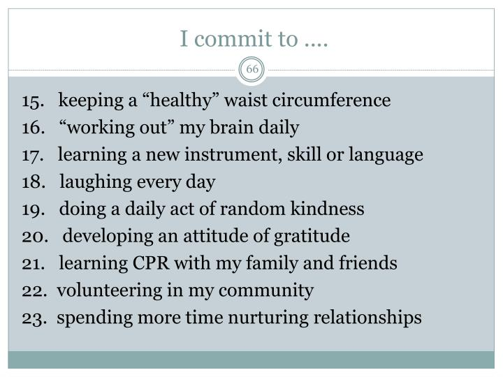 I commit to ....