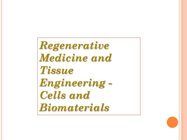 Regenerative Medicine and Tissue Engineering - Cells and Biomaterials