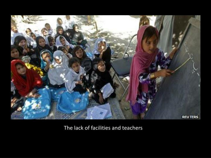 The lack of facilities and teachers