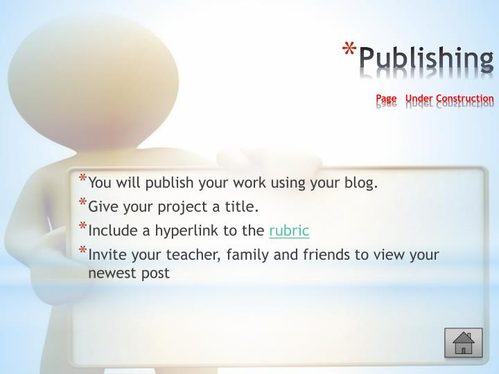 You will publish your work using your blog