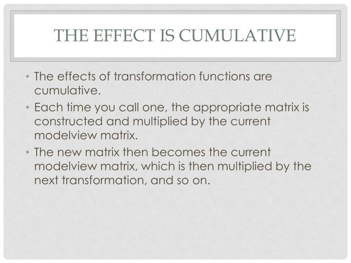 The effect is cumulative