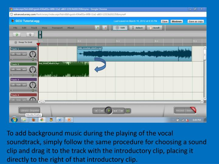 To add background music during the playing of the vocal soundtrack, simply follow the same procedure for choosing a sound clip and drag it to the track with the introductory clip, placing it directly to the right of that introductory clip.