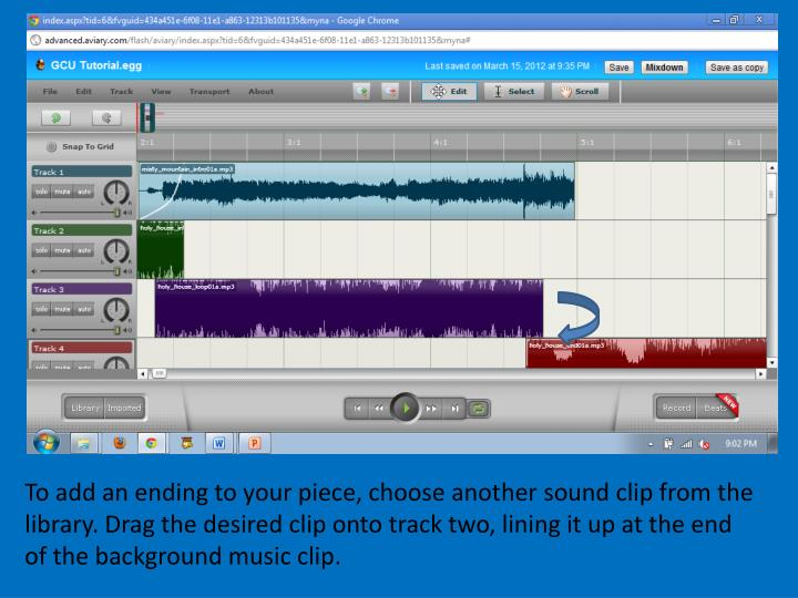 To add an ending to your piece, choose another sound clip from the library. Drag the desired clip onto track two, lining it up at the end of the background music clip.