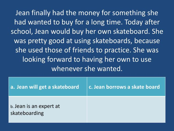 Jean finally had the money for something she had wanted to buy for a long time. Today after school, ...
