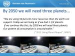 by 2050 we will need three planets