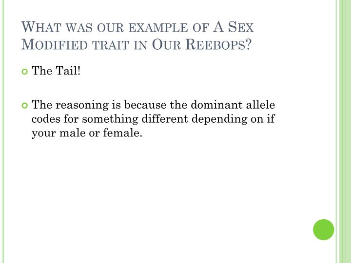 What was our example of A Sex Modified trait in Our