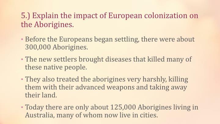 5.) Explain the impact of European colonization on the Aborigines.
