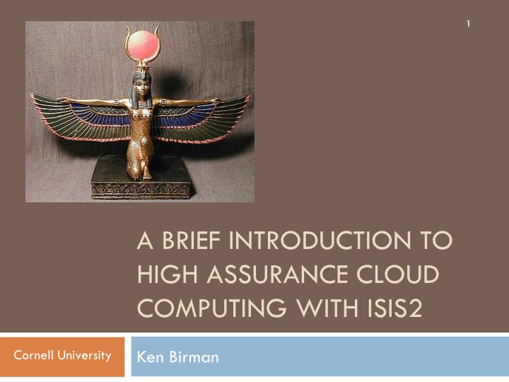 a brief introduction to high assurance cloud computing with isis2 n.