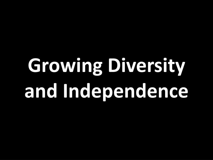 Growing diversity and independence