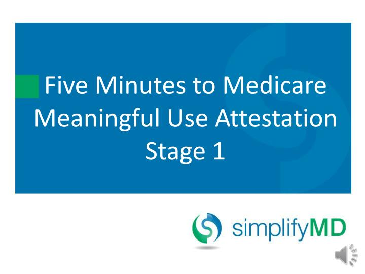 five minutes to medicare meaningful use attestation stage 1 n.