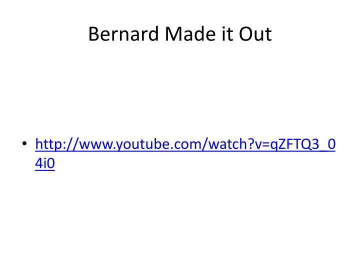 Bernard Made it Out