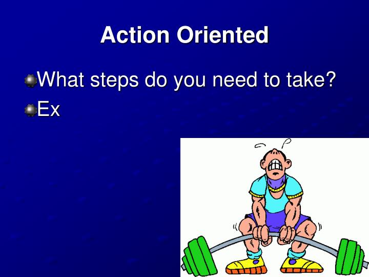 Action Oriented