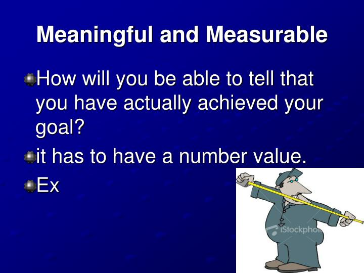 Meaningful and Measurable