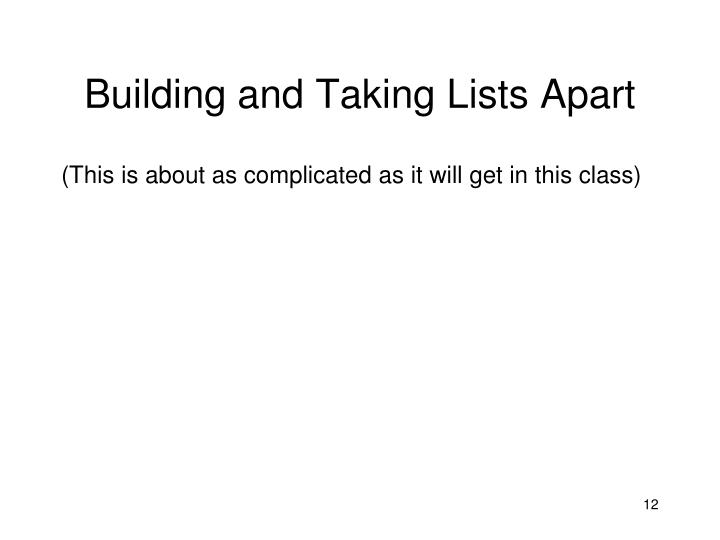 Building and Taking Lists Apart