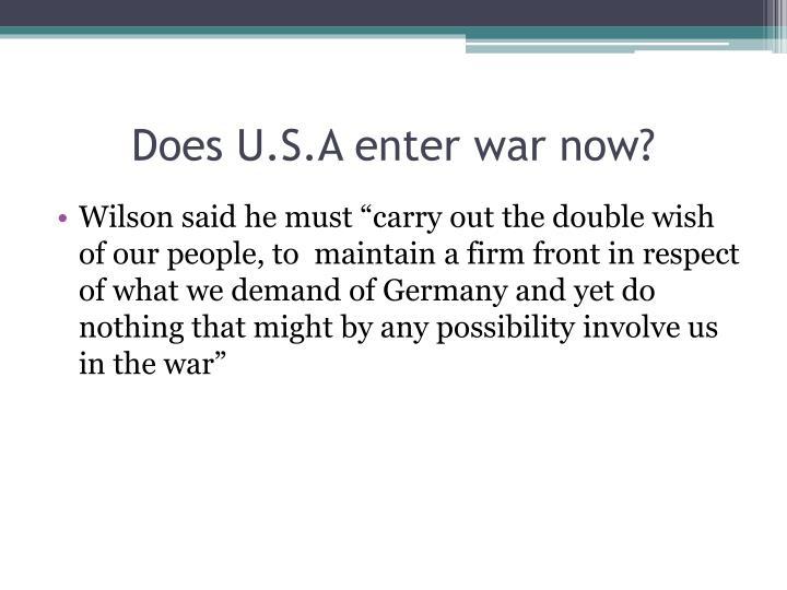 Does U.S.A enter war now?